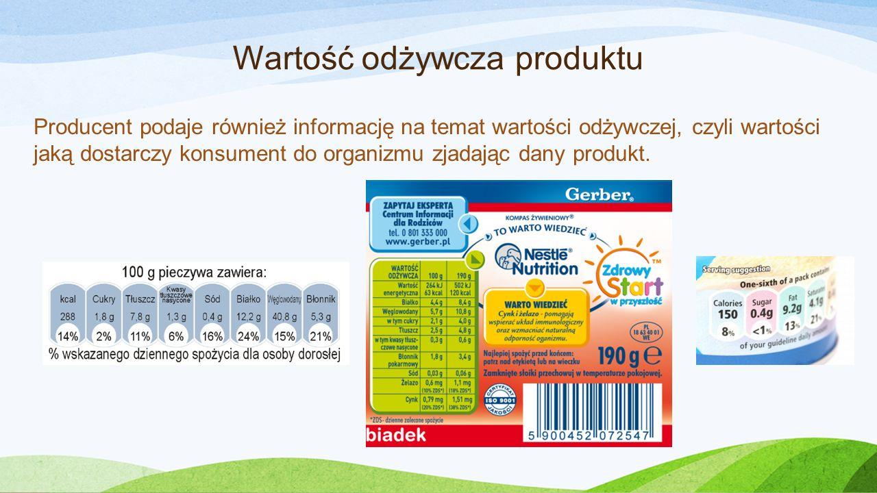 Wartość odżywcza produktu Producent podaje również informację na temat wartości odżywczej, czyli wartości jaką dostarczy konsument do organizmu zjadając dany produkt.