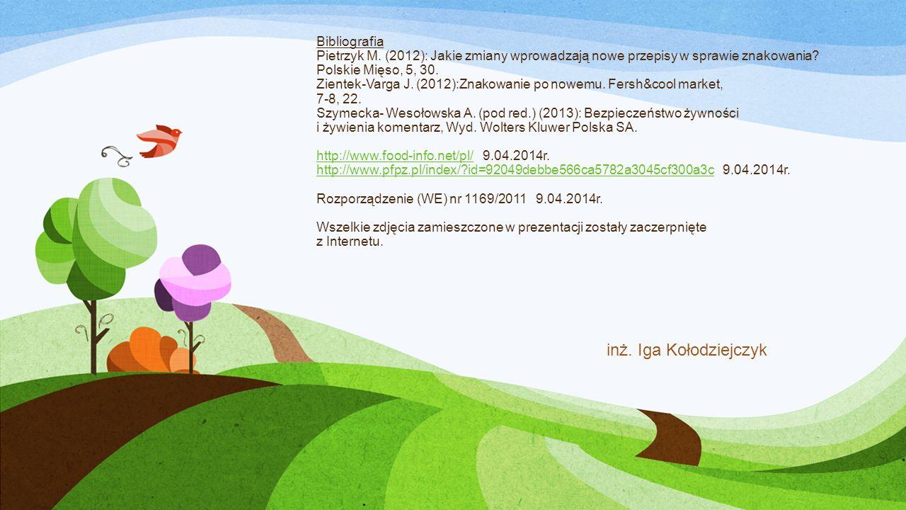 Bibliografia Pietrzyk M. (2012): Jakie zmiany wprowadzają nowe przepisy w sprawie znakowania? Polskie Mięso, 5, 30. Zientek-Varga J. (2012):Znakowanie