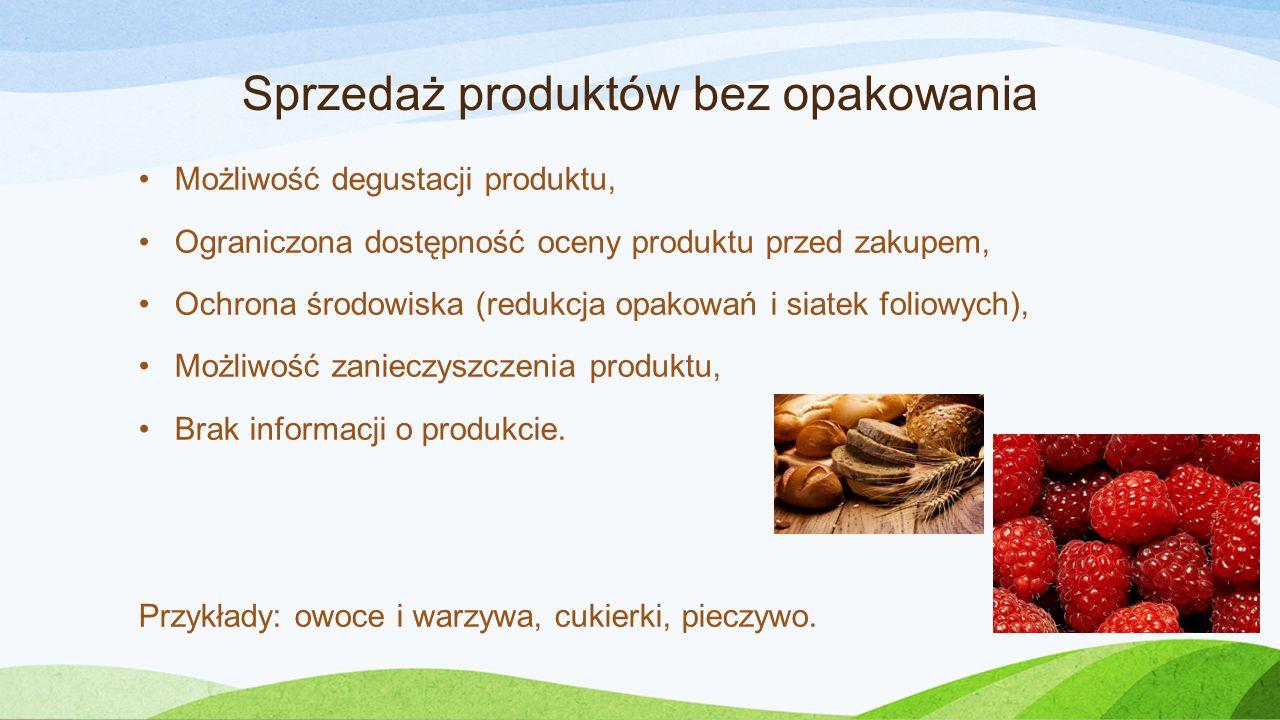 Sprzedaż produktów bez opakowania Możliwość degustacji produktu, Ograniczona dostępność oceny produktu przed zakupem, Ochrona środowiska (redukcja opakowań i siatek foliowych), Możliwość zanieczyszczenia produktu, Brak informacji o produkcie.