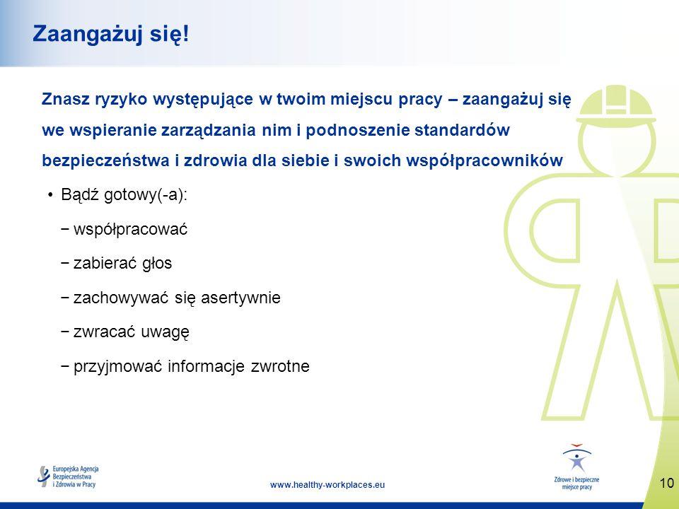 10 www.healthy-workplaces.eu Zaangażuj się! Znasz ryzyko występujące w twoim miejscu pracy – zaangażuj się we wspieranie zarządzania nim i podnoszenie