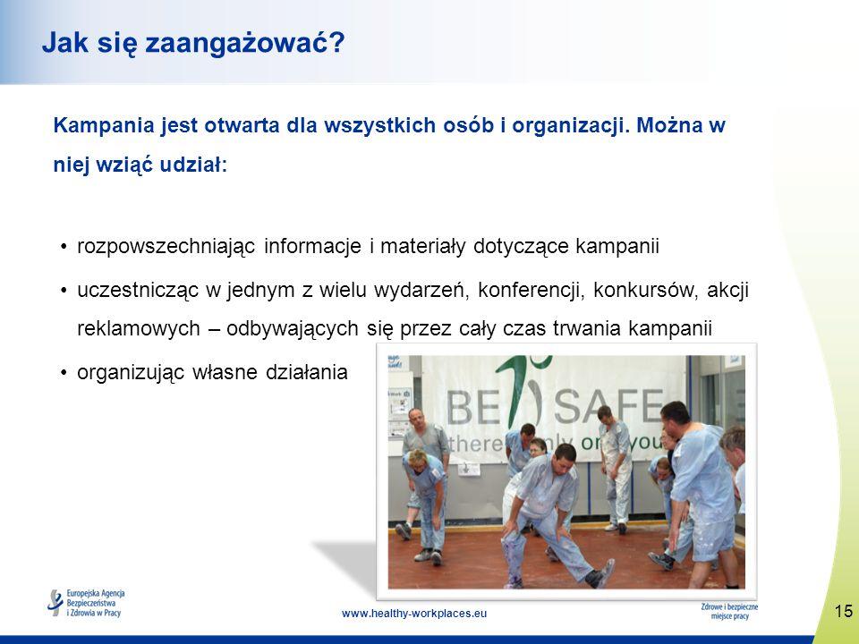 15 www.healthy-workplaces.eu Jak się zaangażować? Kampania jest otwarta dla wszystkich osób i organizacji. Można w niej wziąć udział: rozpowszechniają