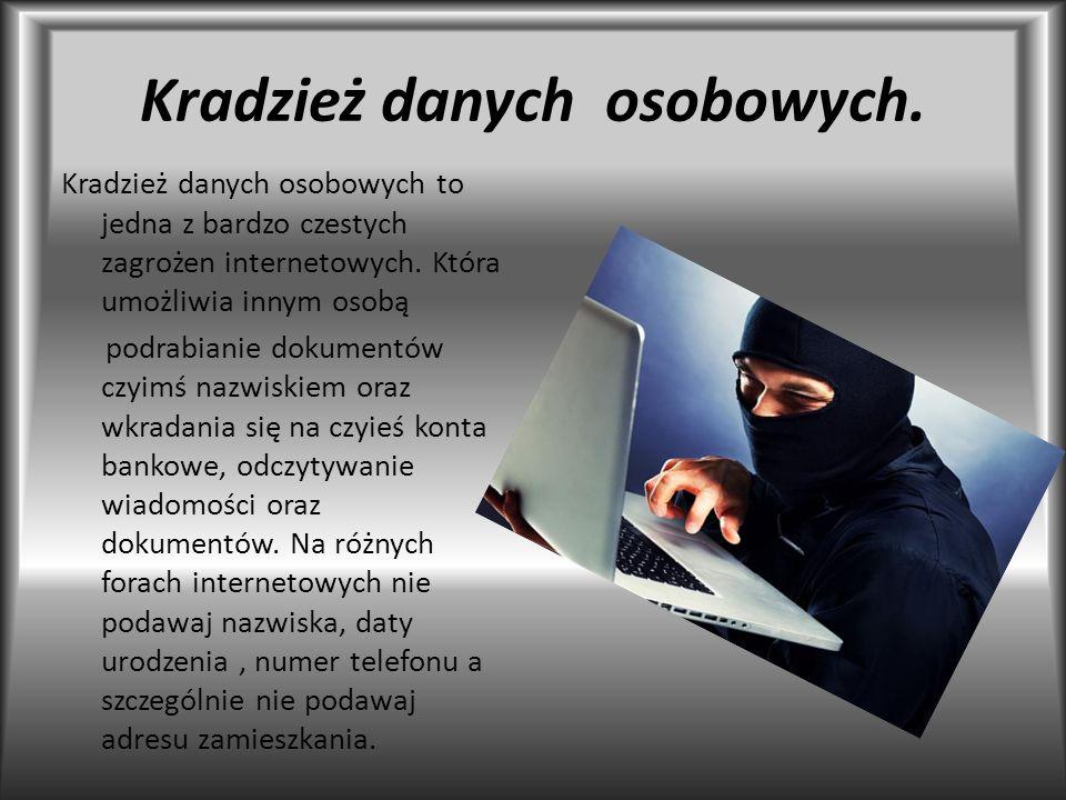 Kradzież danych osobowych. Kradzież danych osobowych to jedna z bardzo czestych zagrożen internetowych. Która umożliwia innym osobą podrabianie dokume
