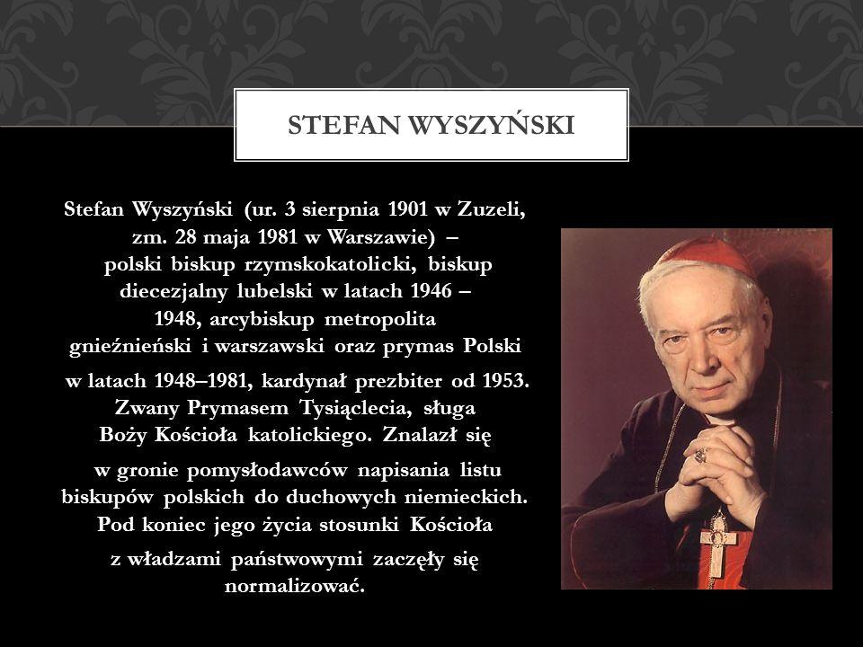 Stefan Wyszyński (ur. 3 sierpnia 1901 w Zuzeli, zm. 28 maja 1981 w Warszawie) – polski biskup rzymskokatolicki, biskup diecezjalny lubelski w latach 1