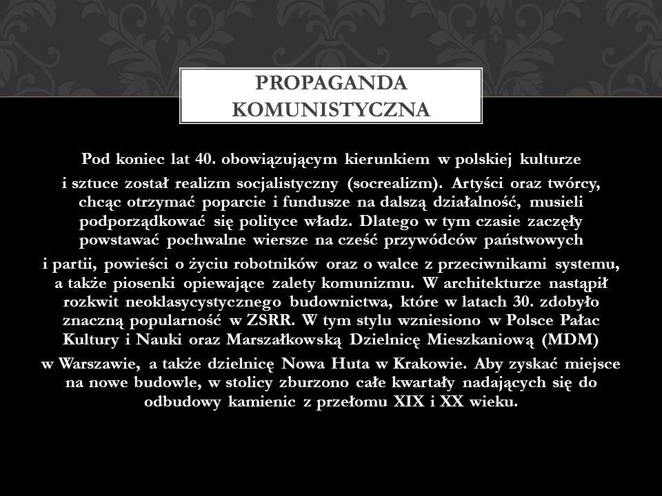 Pod koniec lat 40. obowiązującym kierunkiem w polskiej kulturze i sztuce został realizm socjalistyczny (socrealizm). Artyści oraz twórcy, chcąc otrzym