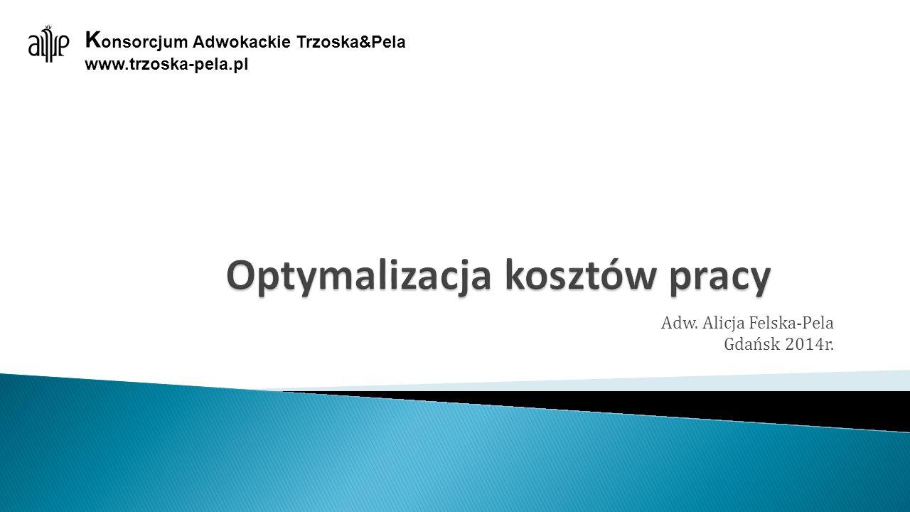 Adw. Alicja Felska-Pela Gdańsk 2014r. K onsorcjum Adwokackie Trzoska&Pela www.trzoska-pela.pl