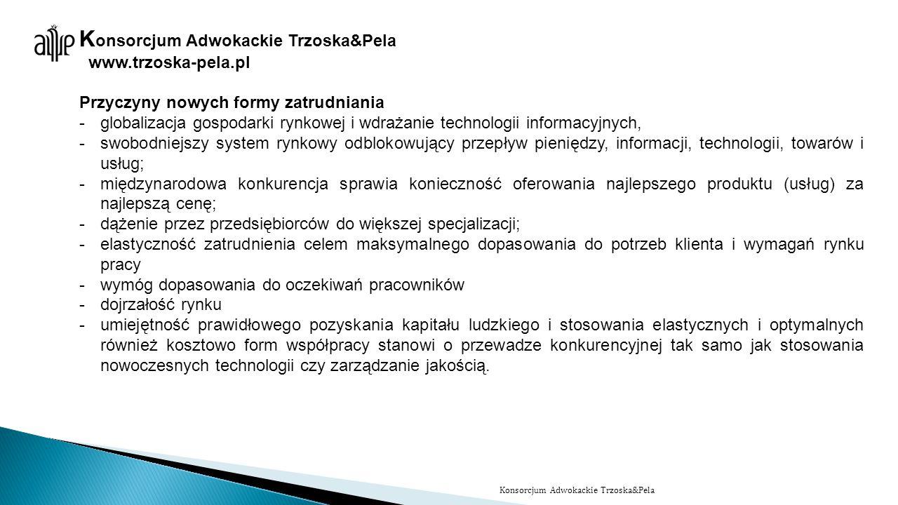 www.trzoska-pela.pl Przyczyny nowych formy zatrudniania -globalizacja gospodarki rynkowej i wdrażanie technologii informacyjnych, -swobodniejszy syste