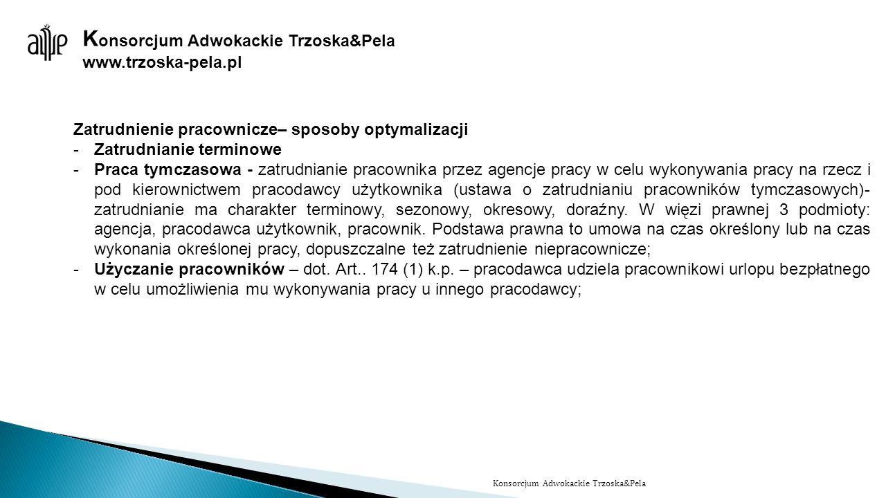www.trzoska-pela.pl Zatrudnienie pracownicze– sposoby optymalizacji -Zatrudnianie terminowe -Praca tymczasowa - zatrudnianie pracownika przez agencje
