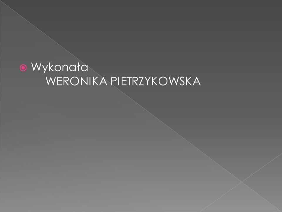 Wykonała WERONIKA PIETRZYKOWSKA