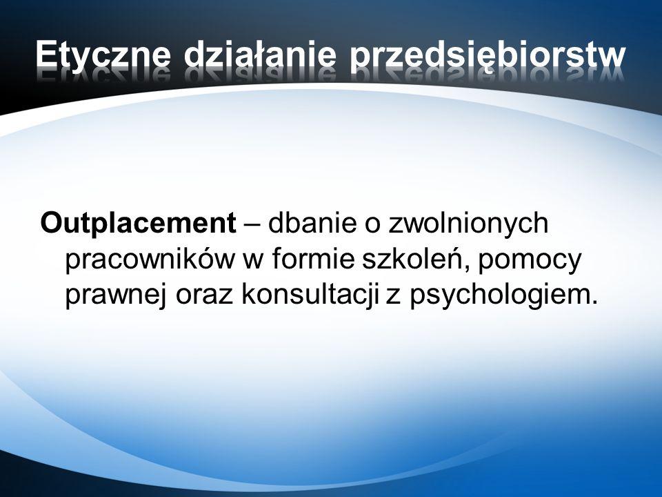 Outplacement – dbanie o zwolnionych pracowników w formie szkoleń, pomocy prawnej oraz konsultacji z psychologiem.