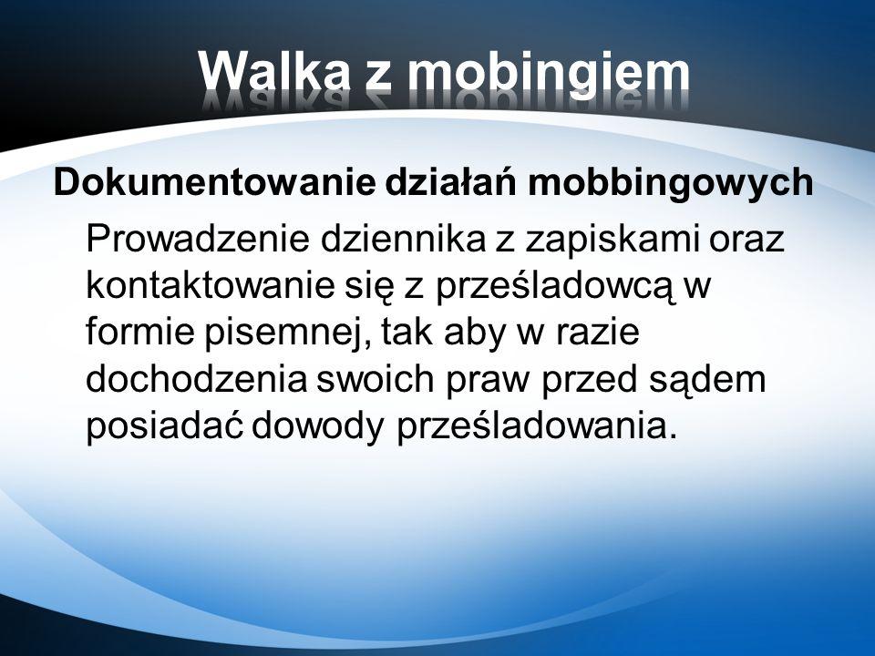 Dokumentowanie działań mobbingowych Prowadzenie dziennika z zapiskami oraz kontaktowanie się z prześladowcą w formie pisemnej, tak aby w razie dochodz
