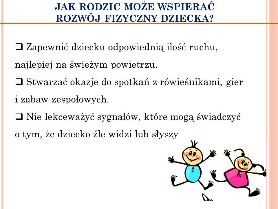 Zapewnić dziecku odpowiednią ilość ruchu, najlepiej na świeżym powietrzu.