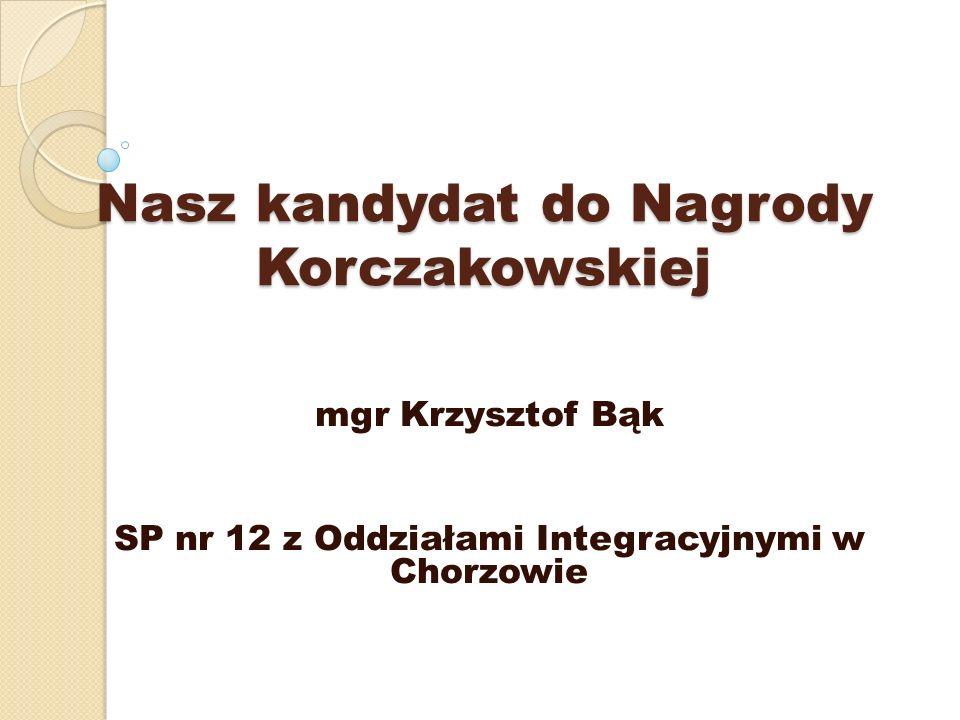 Nasz kandydat do Nagrody Korczakowskiej mgr Krzysztof Bąk SP nr 12 z Oddziałami Integracyjnymi w Chorzowie