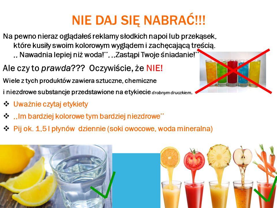 NIE DAJ SIĘ NABRAĆ!!! Na pewno nieraz oglądałeś reklamy słodkich napoi lub przekąsek, które kusiły swoim kolorowym wyglądem i zachęcającą treścią.,, N