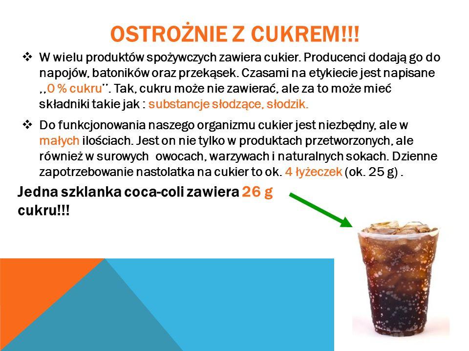 OSTROŻNIE Z CUKREM!!! W wielu produktów spożywczych zawiera cukier. Producenci dodają go do napojów, batoników oraz przekąsek. Czasami na etykiecie je