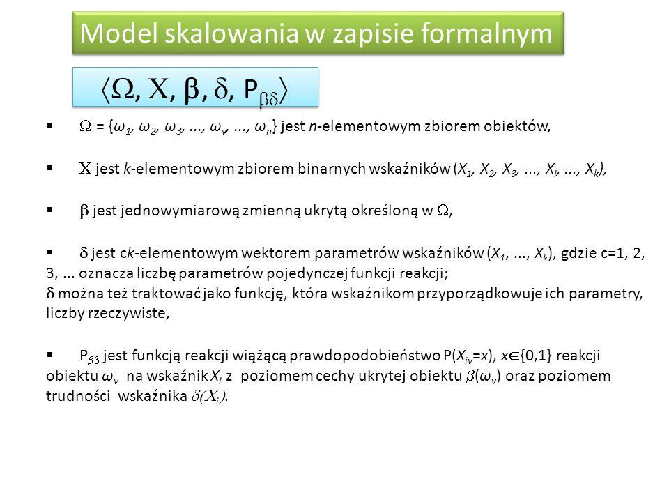 Model skalowania w zapisie formalnym,,,, P = {ω 1, ω 2, ω 3,..., ω v,..., ω n } jest n-elementowym zbiorem obiektów, jest k-elementowym zbiorem binarn