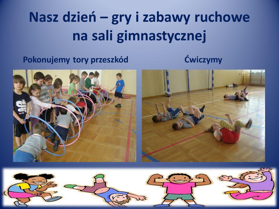 Nasz dzień – gry i zabawy ruchowe na sali gimnastycznej Pokonujemy tory przeszkódĆwiczymy