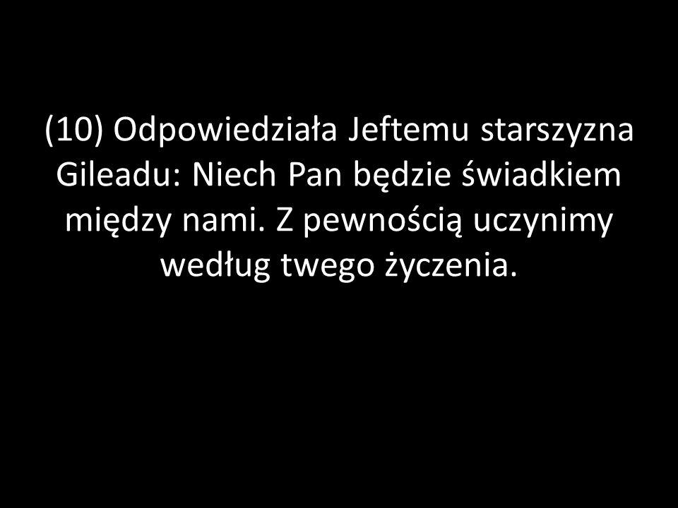 28) Lecz król Ammonitów nie wysłuchał słów, które Jefte skierował do niego.