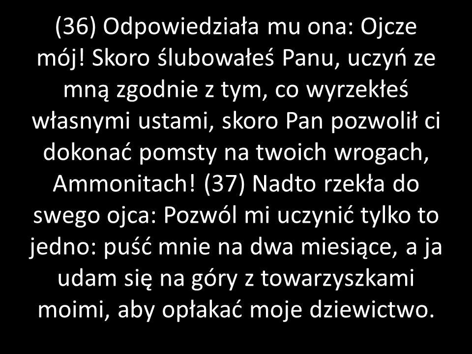 (32) Wyruszył więc Jefte przeciw Ammonitom zmuszając ich do walki i Pan wydał ich w jego ręce.