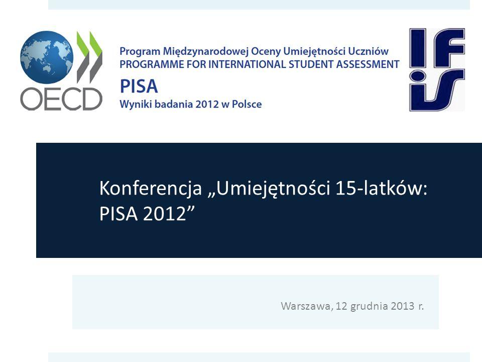 Konferencja Umiejętności 15-latków: PISA 2012 Warszawa, 12 grudnia 2013 r.