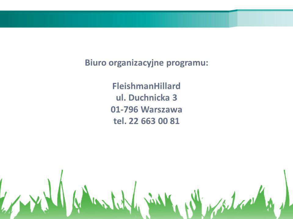 Biuro organizacyjne programu: FleishmanHillard ul. Duchnicka 3 01-796 Warszawa tel. 22 663 00 81
