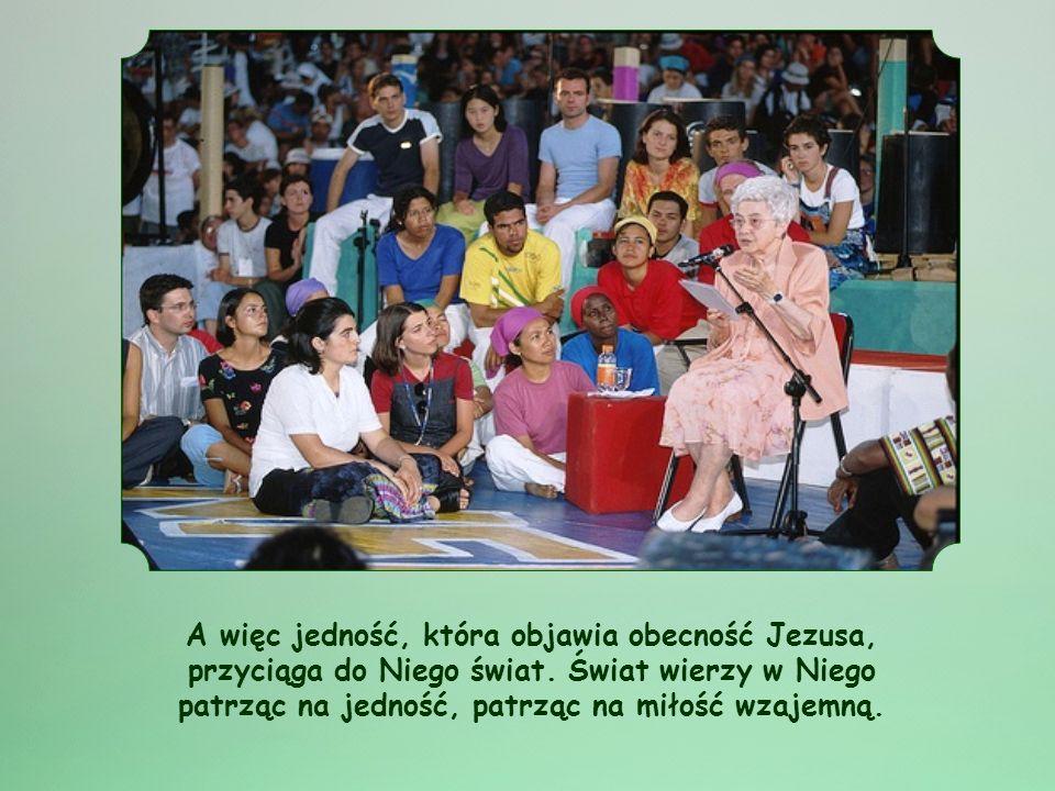 Miłość wzajemna buduje jedność. A co sprawia jedność? Jezus mówi dalej:... aby wszyscy stanowili jedno,... aby świat uwierzył.... (J 17,21)
