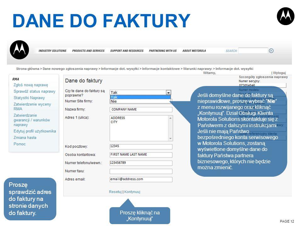 DANE DO FAKTURY PAGE 12 Proszę sprawdzić adres do faktury na stronie danych do faktury. Jeśli domyślne dane do faktury są nieprawidłowe, proszę wybrać