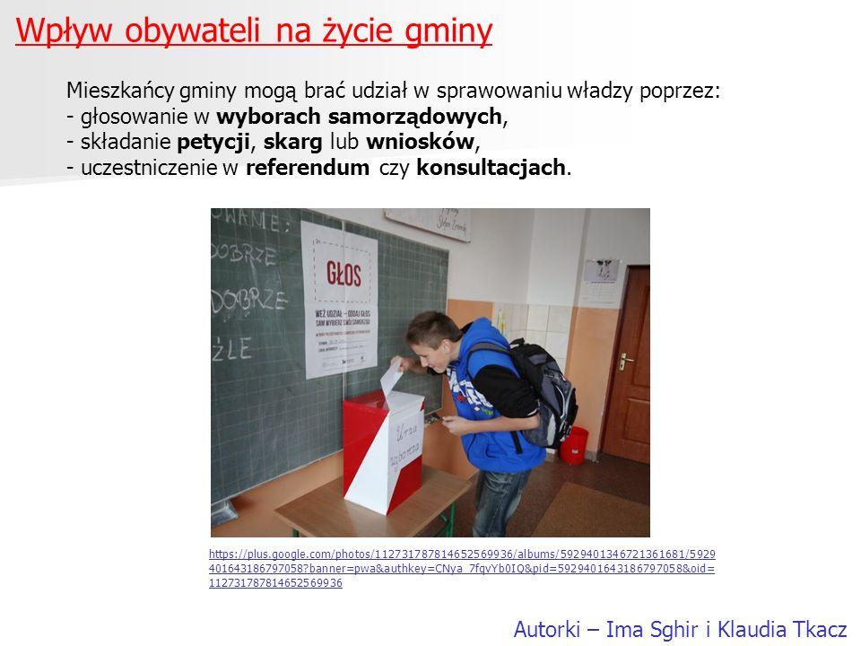 Wpływ obywateli na życie gminy Autorki – Ima Sghir i Klaudia Tkacz Mieszkańcy gminy mogą brać udział w sprawowaniu władzy poprzez: - głosowanie w wybo