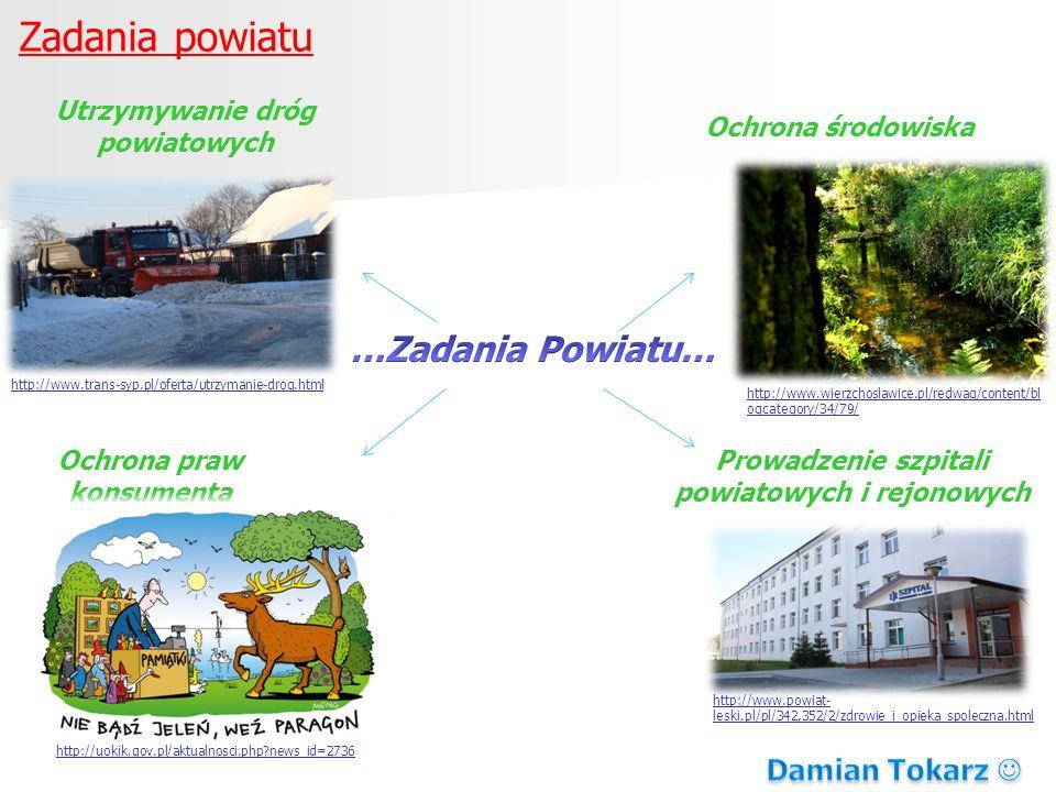 Zadania powiatu Utrzymywanie dróg powiatowych Ochrona środowiska Ochrona praw konsumenta Prowadzenie szpitali powiatowych i rejonowych http://www.tran