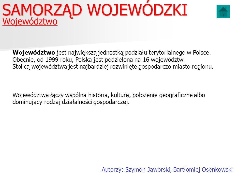 Województwo SAMORZĄD WOJEWÓDZKI Autorzy: Szymon Jaworski, Bartłomiej Osenkowski Województwo jest największą jednostką podziału terytorialnego w Polsce