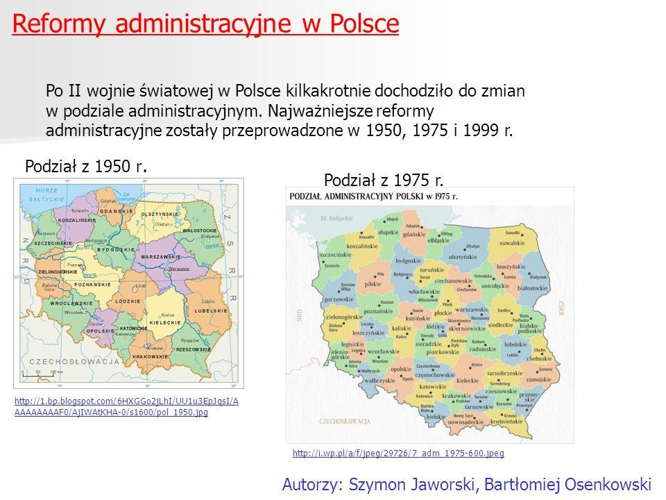 Reformy administracyjne w Polsce Autorzy: Szymon Jaworski, Bartłomiej Osenkowski Po II wojnie światowej w Polsce kilkakrotnie dochodziło do zmian w po