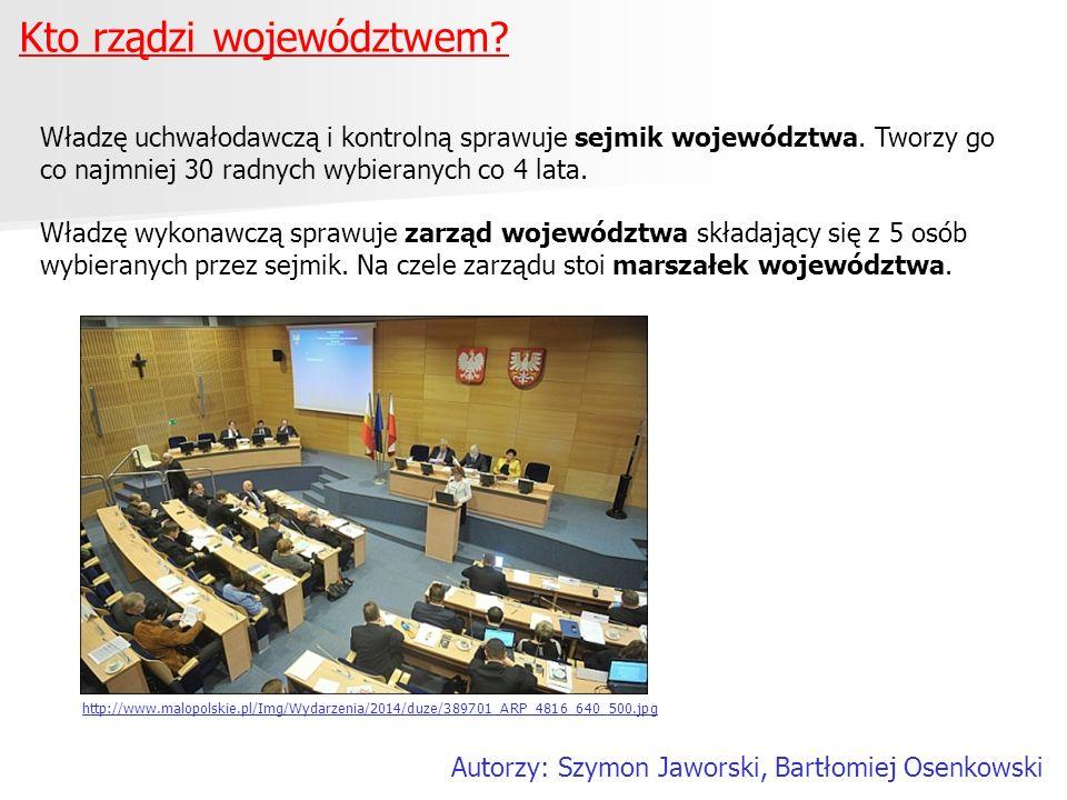 Kto rządzi województwem? Autorzy: Szymon Jaworski, Bartłomiej Osenkowski Władzę uchwałodawczą i kontrolną sprawuje sejmik województwa. Tworzy go co na