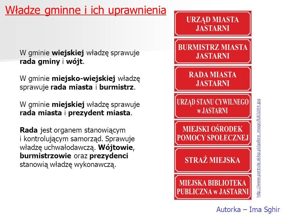 Władze gminne i ich uprawnienia Autorka – Ima Sghir W gminie wiejskiej władzę sprawuje rada gminy i wójt. W gminie miejsko-wiejskiej władzę sprawuje r