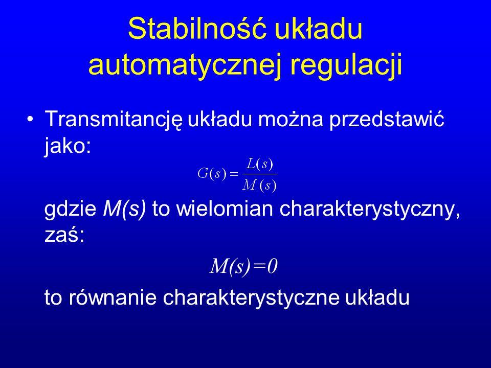 Stabilność układu automatycznej regulacji Transmitancję układu można przedstawić jako: gdzie M(s) to wielomian charakterystyczny, zaś: M(s)=0 to równanie charakterystyczne układu