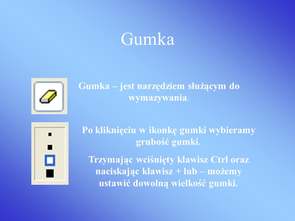 Gumka Gumka – jest narzędziem służącym do wymazywania.