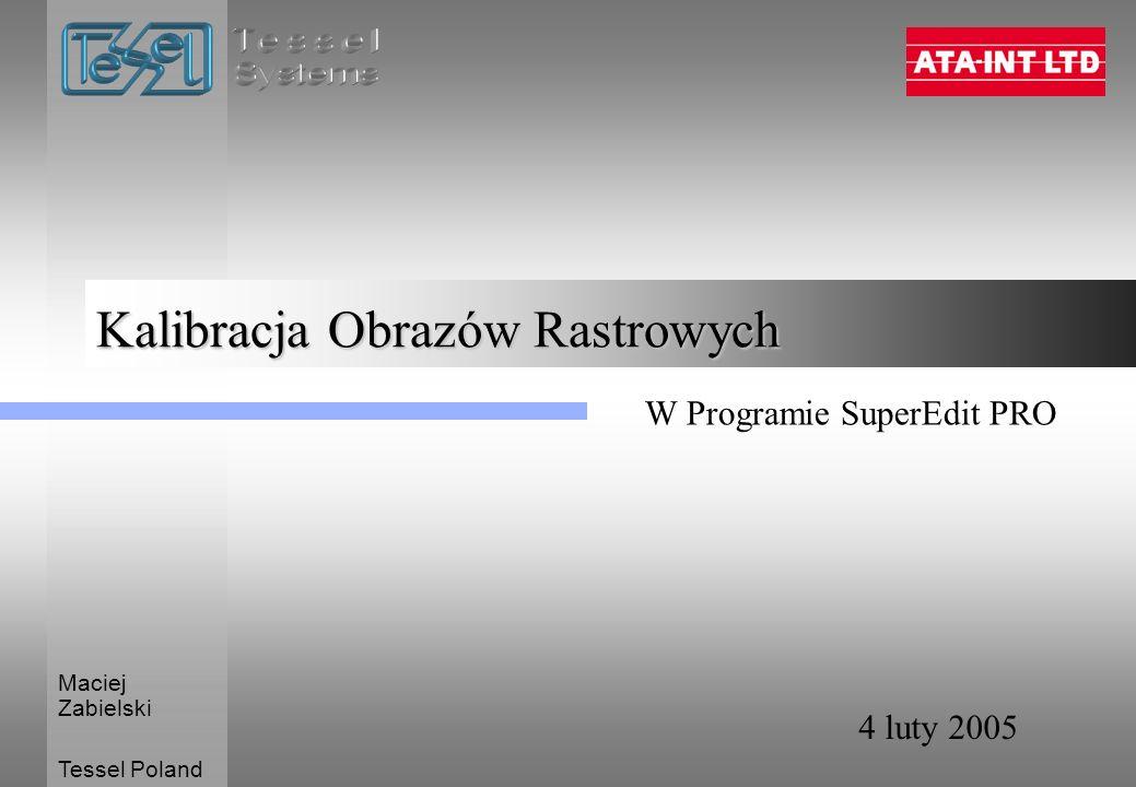 Kalibracja Obrazów Rastrowych 4 luty 2005 Maciej Zabielski Tessel Poland W Programie SuperEdit PRO