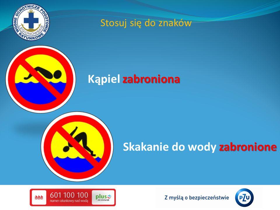 Stosuj się do znaków zabronione Skakanie do wody zabronione zabroniona Kąpiel zabroniona