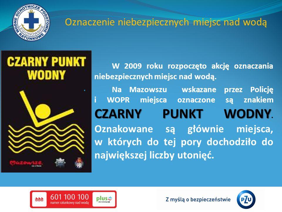 Oznaczenie niebezpiecznych miejsc nad wodą W 2009 roku rozpoczęto akcję oznaczania niebezpiecznych miejsc nad wodą. CZARNY PUNKT WODNY Na Mazowszu wsk