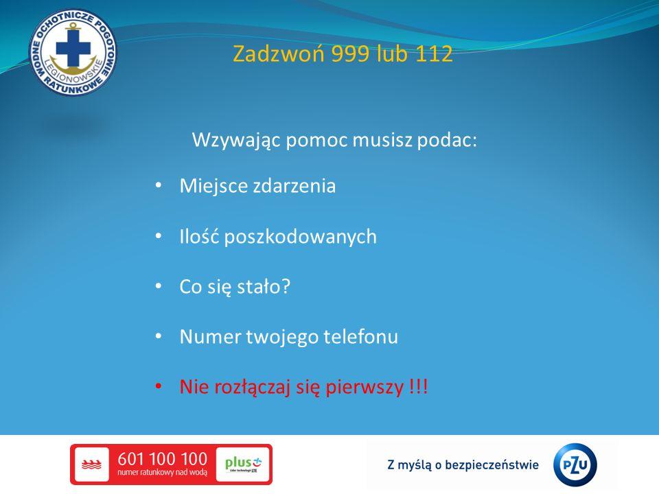 Zadzwoń 999 lub 112 Wzywając pomoc musisz podac: Miejsce zdarzenia Ilość poszkodowanych Co się stało? Numer twojego telefonu Nie rozłączaj się pierwsz