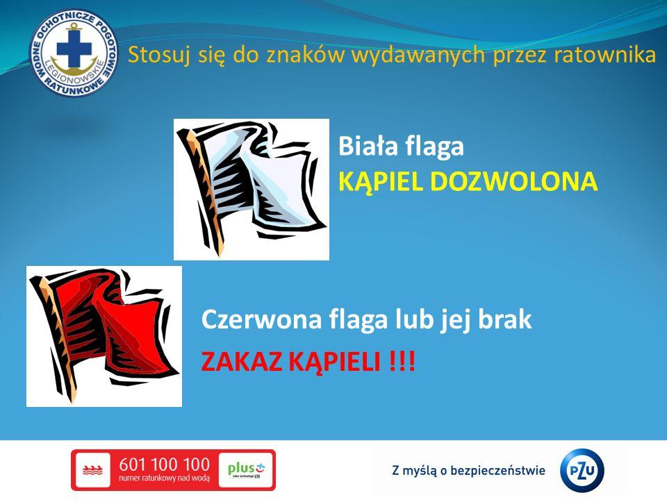 Stosuj się do znaków wydawanych przez ratownika Czerwona flaga lub jej brak ZAKAZ KĄPIELI !!! Biała flaga KĄPIEL DOZWOLONA