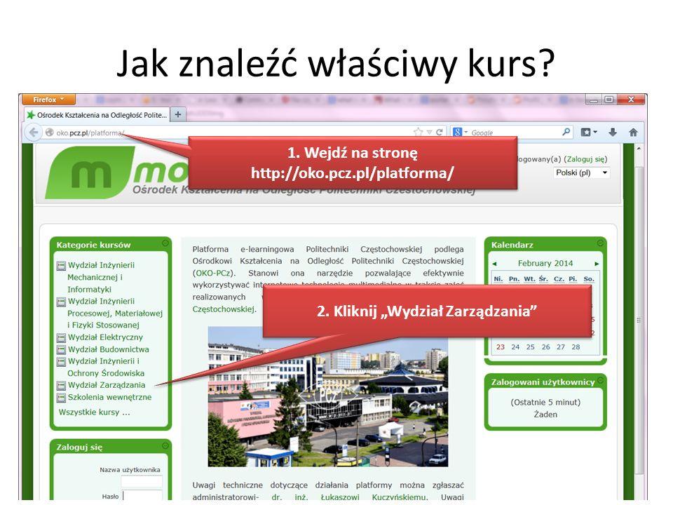 Jak znaleźć właściwy kurs? 1. Wejdź na stronę http://oko.pcz.pl/platforma/ 2. Kliknij Wydział Zarządzania