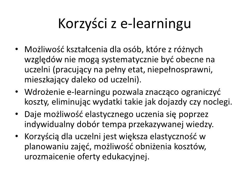 Korzyści z e-learningu Możliwość kształcenia dla osób, które z różnych względów nie mogą systematycznie być obecne na uczelni (pracujący na pełny etat