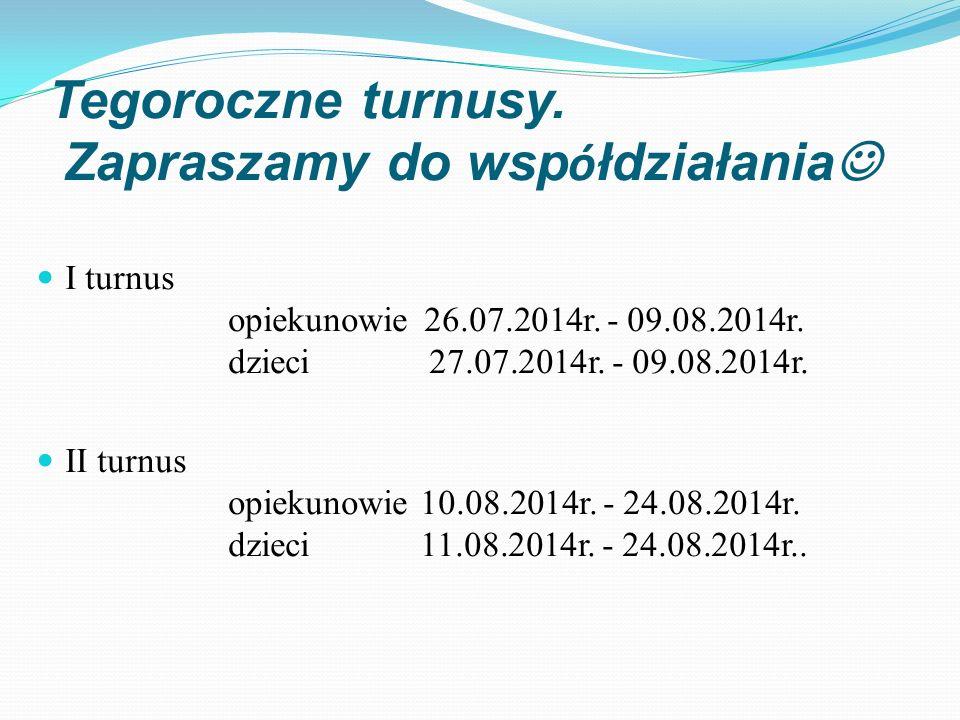 Tegoroczne turnusy.Zapraszamy do wsp ó łdziałania I turnus opiekunowie 26.07.2014r.