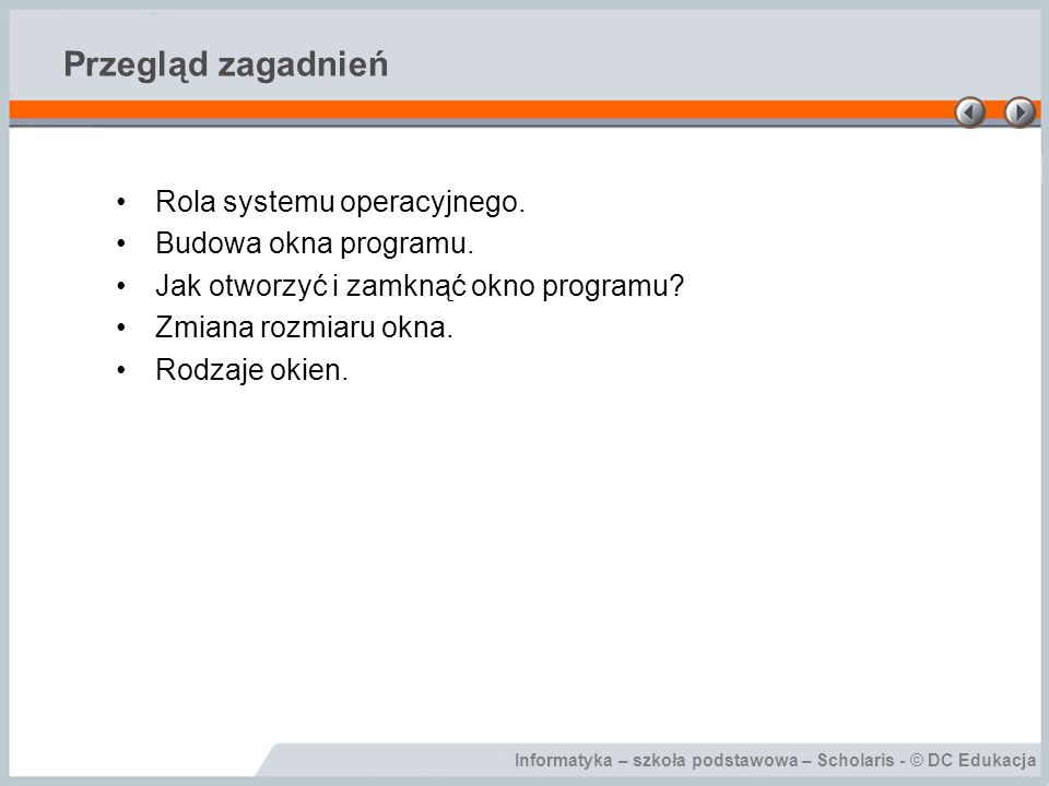 Informatyka – szkoła podstawowa – Scholaris - © DC Edukacja Przegląd zagadnień Rola systemu operacyjnego. Budowa okna programu. Jak otworzyć i zamknąć