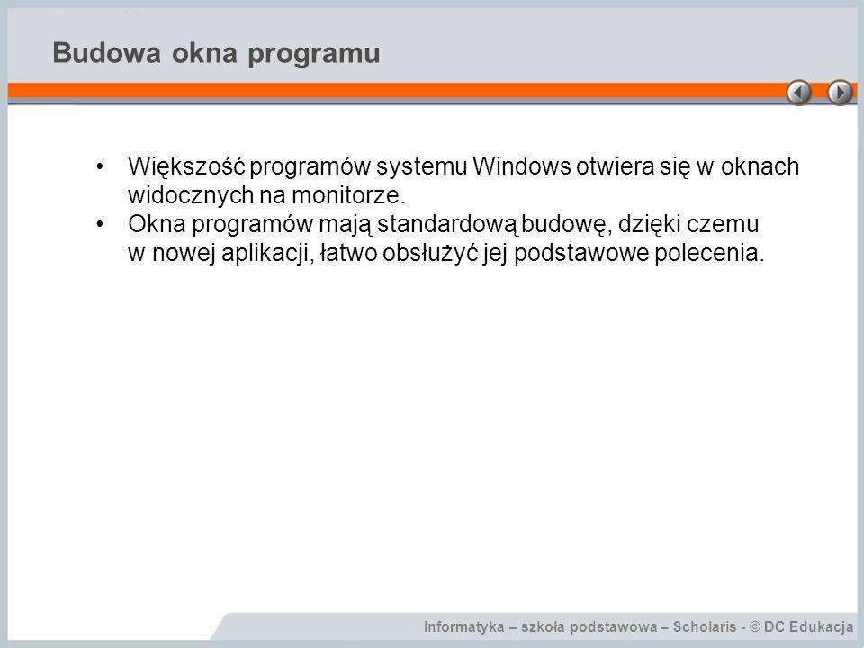 Informatyka – szkoła podstawowa – Scholaris - © DC Edukacja Budowa okna programu Większość programów systemu Windows otwiera się w oknach widocznych na monitorze.