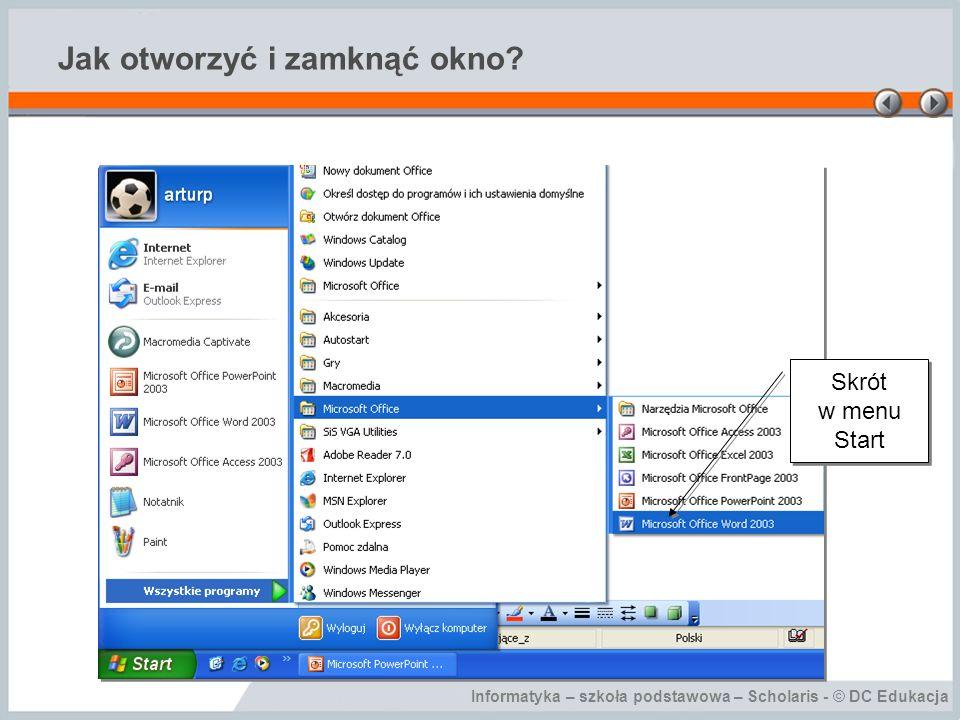 Informatyka – szkoła podstawowa – Scholaris - © DC Edukacja Jak otworzyć i zamknąć okno? Skrót w menu Start