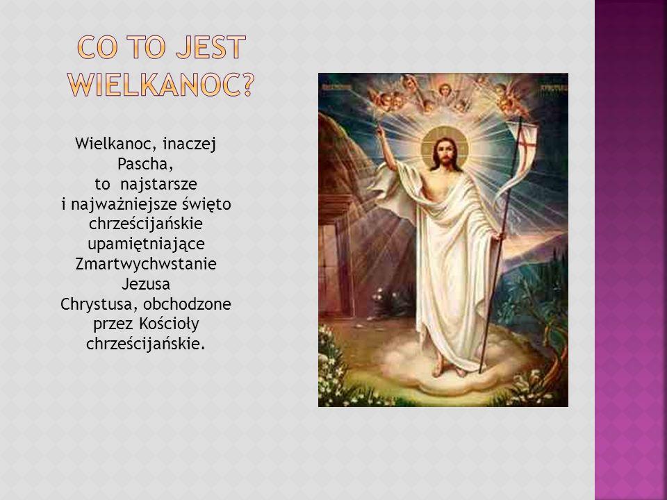 Wielkanoc, inaczej Pascha, to najstarsze i najważniejsze święto chrześcijańskie upamiętniające Zmartwychwstanie Jezusa Chrystusa, obchodzone przez Koś