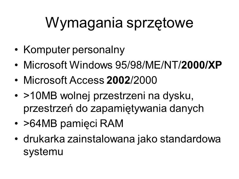 Wymagania sprzętowe Komputer personalny Microsoft Windows 95/98/ME/NT/2000/XP Microsoft Access 2002/2000 >10MB wolnej przestrzeni na dysku, przestrzeń