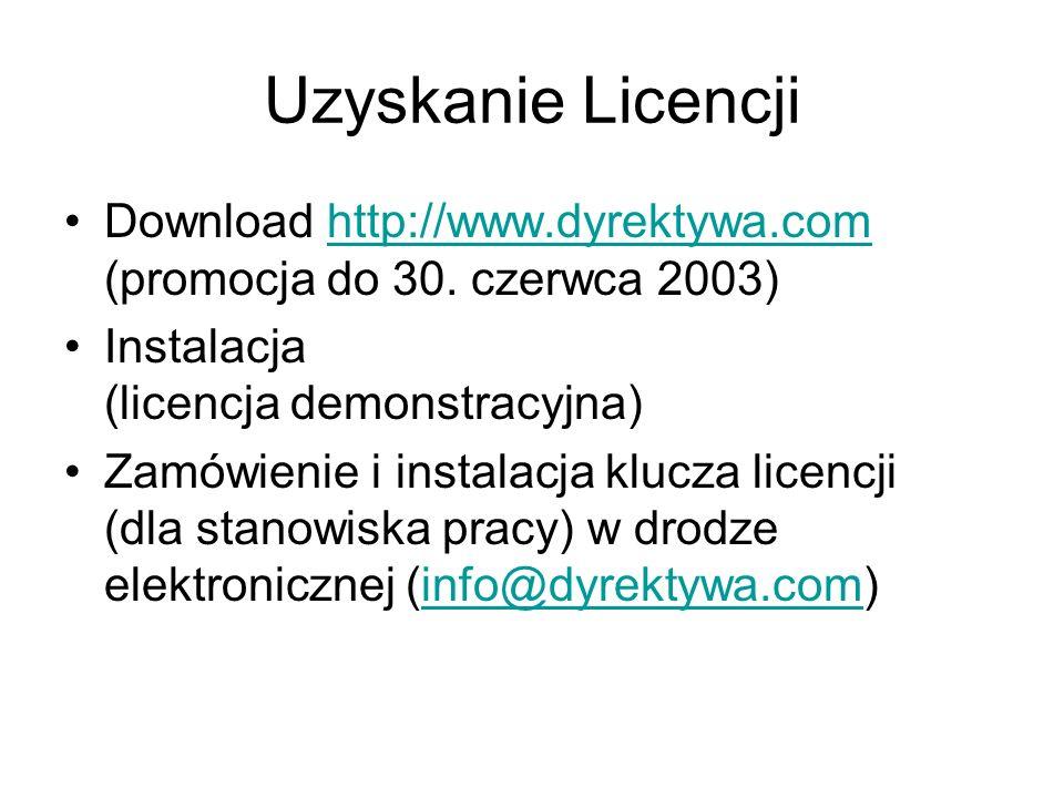 Uzyskanie Licencji Download http://www.dyrektywa.com (promocja do 30. czerwca 2003)http://www.dyrektywa.com Instalacja (licencja demonstracyjna) Zamów