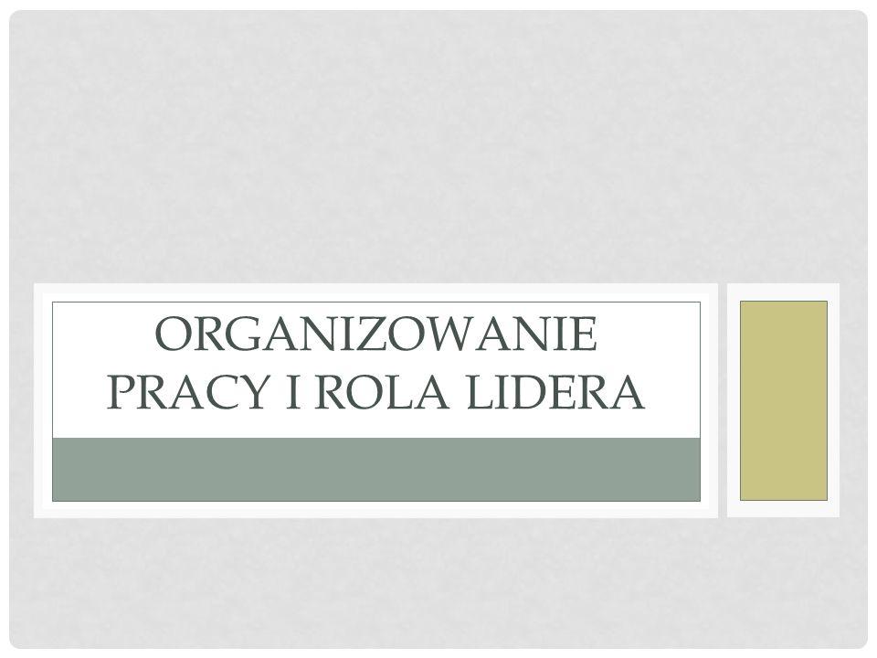 ORGANIZOWANIE PRACY I ROLA LIDERA