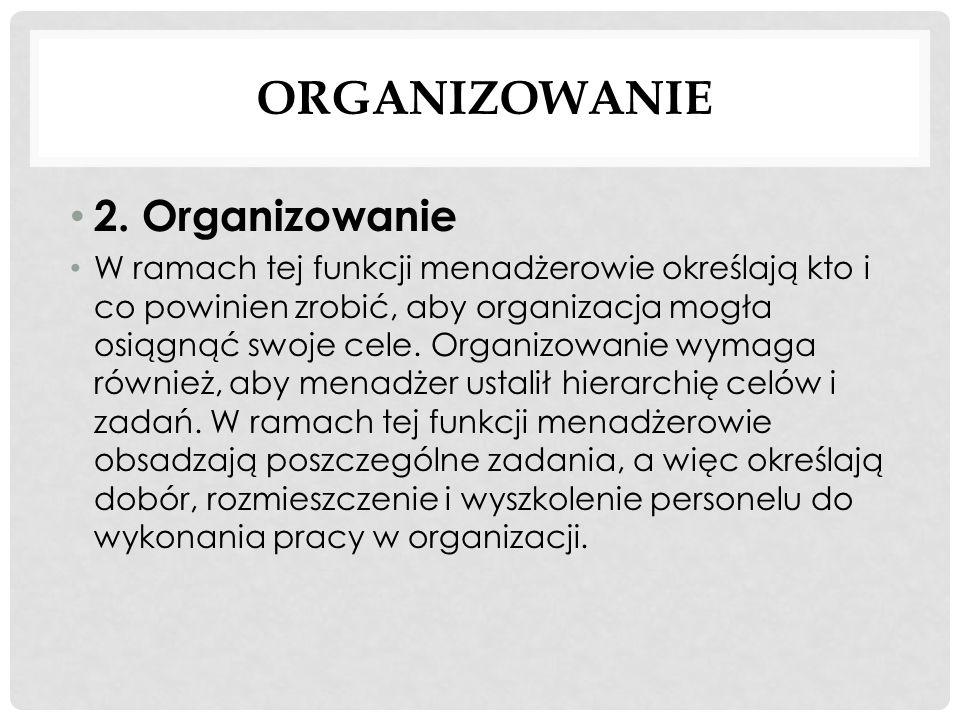 ORGANIZOWANIE 2. Organizowanie W ramach tej funkcji menadżerowie określają kto i co powinien zrobić, aby organizacja mogła osiągnąć swoje cele. Organi